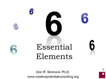 Essential Elements Don R. Simmons Ph.D. www.creativepotentialconsulting.org.
