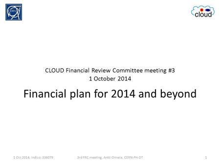 CLOUD Financial Review Committee meeting #3 1 October 2014 Financial plan for 2014 and beyond 1 Oct 2014, indico: 33607913rd FRC meeting, Antti Onnela,