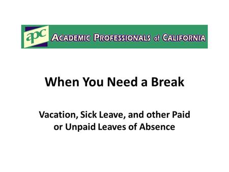 When You Need a Break Vacation, Sick Leave, and other Paid or Unpaid Leaves of Absence.