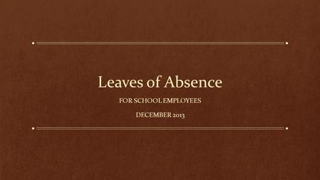Leaves of Absence FOR SCHOOL EMPLOYEES DECEMBER 2013.