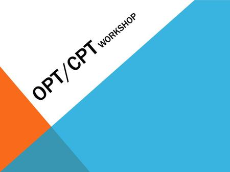 OPT/CPT WORKSHOP. WHAT IS CPT? CPT or Curricular Practical Training is an off- campus employment option for F-1 students. The internship (training experience)