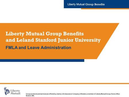 Group products and services are offered by Liberty Life Assurance Company of Boston, a member of Liberty Mutual Group. Home office: Boston, MA. Liberty.