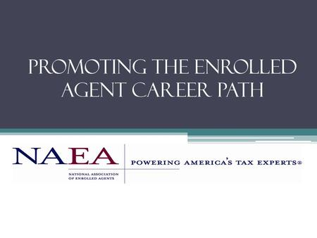 Promoting the Enrolled Agent Career Path. Recruit leaders & develop a plan Network with your local educational institutions Get your members involved.