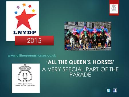 'ALL THE QUEEN'S HORSES' A VERY SPECIAL PART OF THE PARADE www.allthequeenshorses.co.uk 2015.