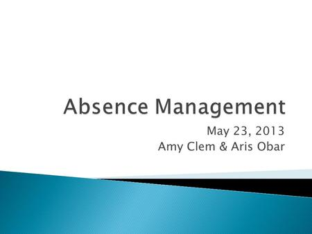 May 23, 2013 Amy Clem & Aris Obar. In PeopleSoft, Absence Management (AbM) refers to the automated processing and tracking of:  accrual entitlement 