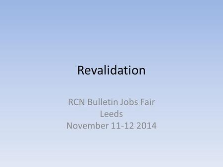 Revalidation RCN Bulletin Jobs Fair Leeds November 11-12 2014.