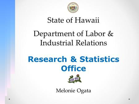 State of Hawaii Department of Labor & Industrial Relations Research & Statistics Office Melonie Ogata.