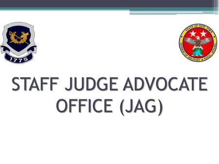 STAFF JUDGE ADVOCATE OFFICE (JAG). The office of the Staff Judge Advocate provides legal assistance to New York National Guard Soldiers/Airmen and women,