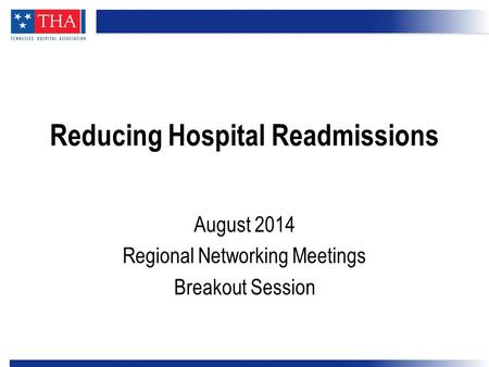 Reducing Hospital Readmissions August 2014 Regional Networking Meetings Breakout Session.