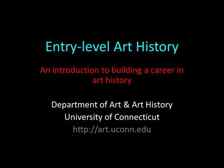 Entry-level Art History An introduction to building a career in art history Department of Art & Art History University of Connecticut