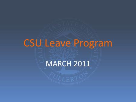 CSU Leave Program MARCH 2011. Types of Leave Programs Sick Leave Sick Leave CSU Family Medical Leave Policy CSU Family Medical Leave Policy California.