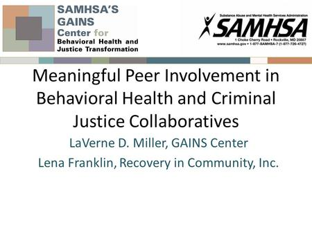 Meaningful Peer Involvement in Behavioral Health and Criminal Justice Collaboratives LaVerne D. Miller, GAINS Center Lena Franklin, Recovery in Community,
