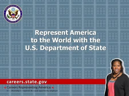 Represent America to the World with the U.S. Department of State.