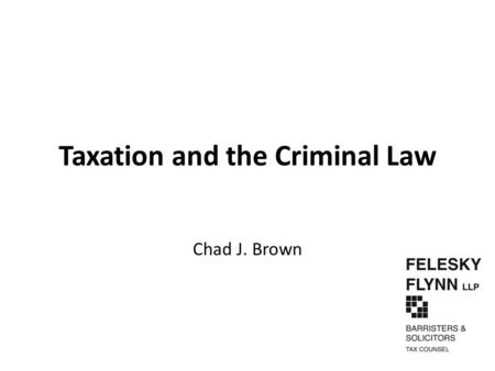 "Taxation and the Criminal Law Chad J. Brown. Presentation Overview 1.History of CRA's Criminal Investigation Program (""CIP""). 2.Offences and Penalties."