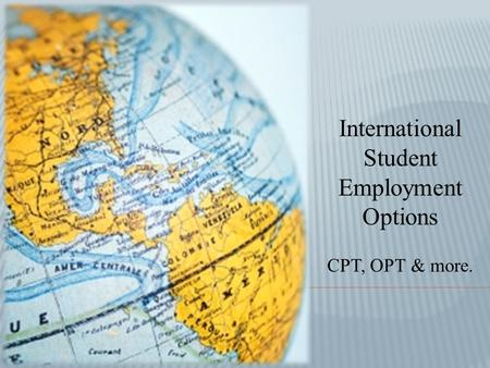 International Student Employment Options CPT, OPT & more.