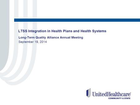 LTSS Integration in Health Plans and Health Systems Long-Term Quality Alliance Annual Meeting September 19, 2014.