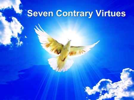 Seven Contrary Virtues. Humility Generosity Kindness Chastity Patience Temperance Diligence.