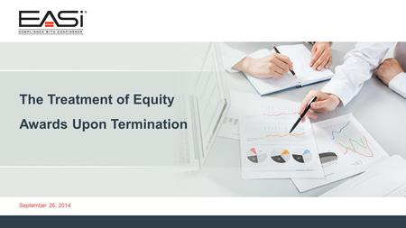 © 2013 Equity Administration Solutions, Inc. All rights reserved. 1 September 26, 2014 The Treatment of Equity Awards Upon Termination.