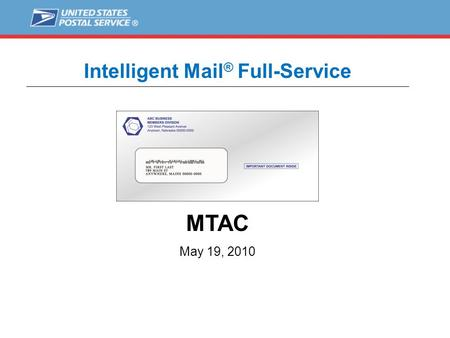 Intelligent Mail ® Full-Service MTAC May 19, 2010.