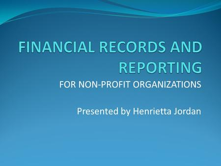 FOR NON-PROFIT ORGANIZATIONS Presented by Henrietta Jordan.
