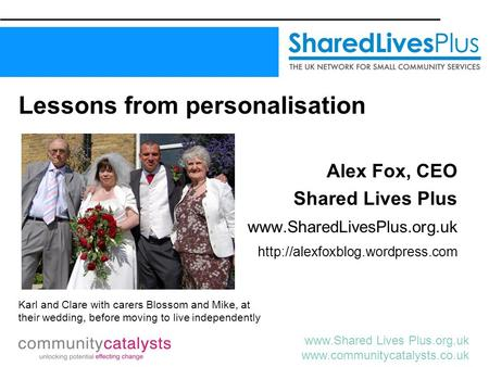 Lives Plus.org.uk  Lessons from personalisation Alex Fox, CEO Shared Lives Plus