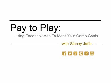 Pay to Play: with Stacey Jaffe Using Facebook Ads To Meet Your Camp Goals.