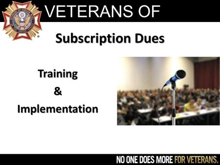VETERANS OF FOREIGN WARS Subscription Dues Training&Implementation.