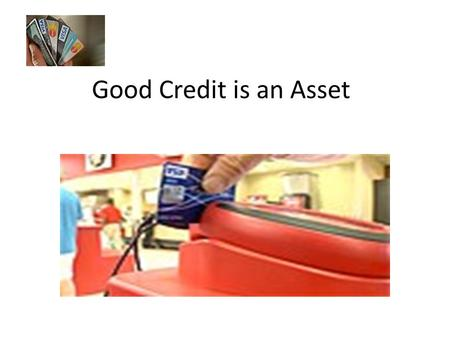 Good Credit is an Asset. Agenda Your Financial Foot Print Good Credit Poor Credit Student Loans Housing and Credit.