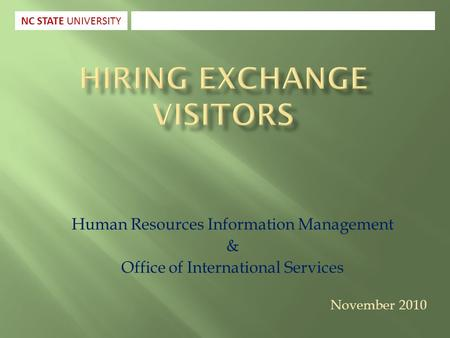 Human Resources Information Management & Office of International Services November 2010 NC STATE UNIVERSITY.