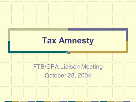 Tax Amnesty FTB/CPA Liaison Meeting October 28, 2004.