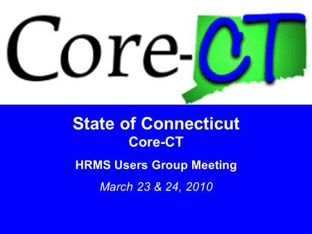 11 State of Connecticut Core-CT HRMS Users Group Meeting March 23 & 24, 2010.