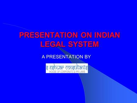 PRESENTATION ON <strong>INDIAN</strong> LEGAL SYSTEM A PRESENTATION BY.