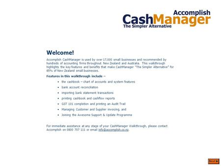 Introduction Welcome! Accomplish CashManager is used by over 17,000 small businesses and recommended by hundreds of accounting firms throughout New Zealand.