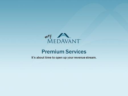Premium Services It's about time to open up your revenue stream.