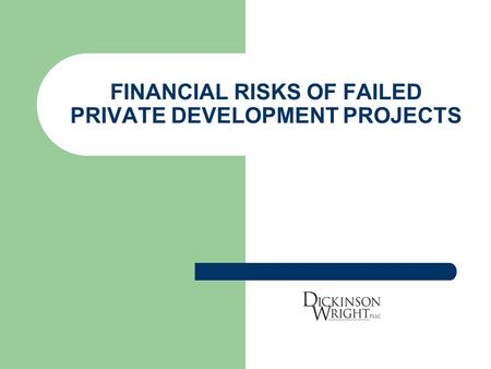 FINANCIAL RISKS OF FAILED PRIVATE DEVELOPMENT PROJECTS.