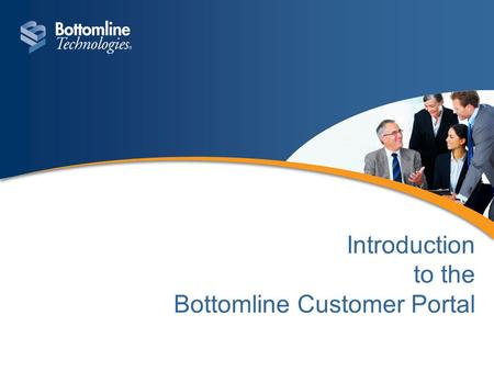 Introduction to the Bottomline Customer Portal. Navigate around the portal by selecting your choice of tab …or a section within the interactive Home Page.