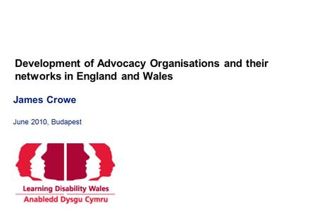 Development of Advocacy Organisations and their networks in England and Wales Confidential James Crowe June 2010, Budapest.