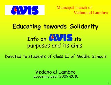 1 Educating towards Solidarity Municipal branch of Vedano al Lambro Vedano al Lambro academic year 2009-2010 Info on,its purposes and its aims Devoted.