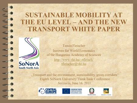 SUSTAINABLE MOBILITY AT THE EU LEVEL – AND THE NEW TRANSPORT WHITE PAPER Tamás Fleischer Institute for World Economics of the Hungarian Academy of Sciences.