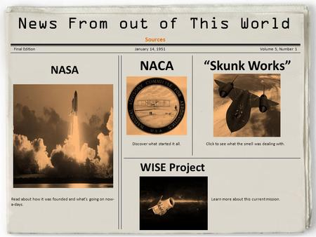 "Korean War Gazette News From out of This World Final EditionJanuary 14, 1951Volume 5, Number 1 NASA ""Skunk Works"" WISE Project NACA Read about how it."