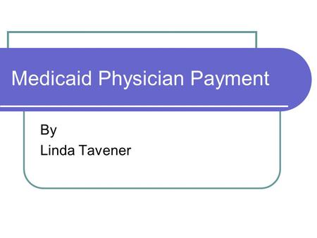 Medicaid Physician Payment By Linda Tavener. Medicaid is a Federal-State Partnership.