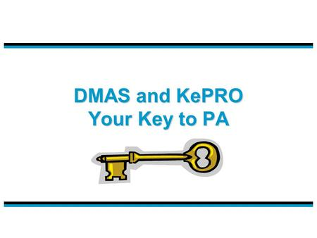 DMAS and KePRO Your Key to PA. 2 Program Changes and Updates Check out the Medicaid Memos and Manuals on line It's easy: Go to the DMAS website at www.dmas.virginia.gov.