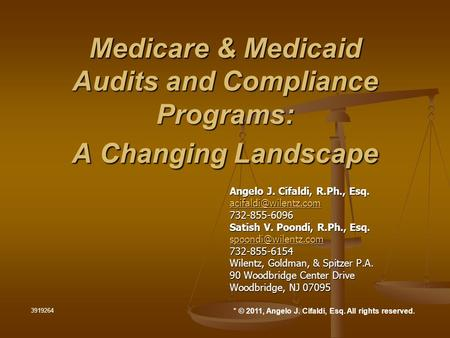 Medicare & Medicaid Audits and Compliance Programs: A Changing Landscape Angelo J. Cifaldi, R.Ph., Esq. 732-855-6096 Satish V. Poondi,