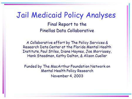 Jail Medicaid Policy Analyses Final Report to the Pinellas Data Collaborative A Collaborative effort by The Policy Services & Research Data Center at the.