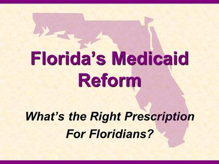 Florida's Medicaid Reform What's the Right Prescription For Floridians?