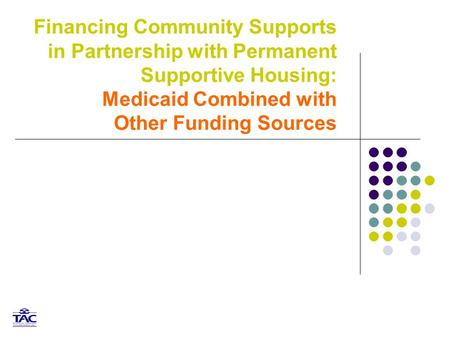 Financing Community Supports in Partnership with Permanent Supportive Housing: Medicaid Combined with Other Funding Sources.