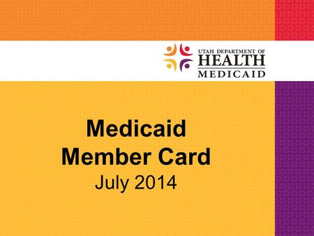 Medicaid Member Card July 2014. Medicaid Member Card Medicaid and PCN members received a new wallet-sized plastic Medicaid card starting July 2014 Each.