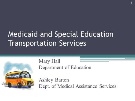 Medicaid and Special Education Transportation Services 1 Mary Hall Department of Education Ashley Barton Dept. of Medical Assistance Services.