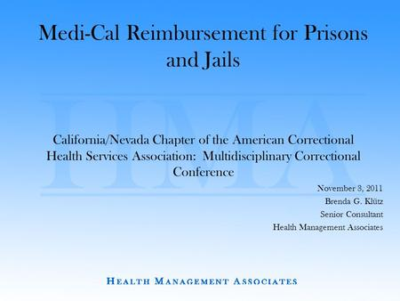 Medi-Cal Reimbursement for Prisons and Jails California/Nevada Chapter of the American Correctional Health Services Association: Multidisciplinary Correctional.
