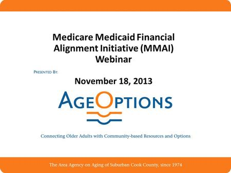 Medicare Medicaid Financial Alignment Initiative (MMAI) Webinar November 18, 2013.